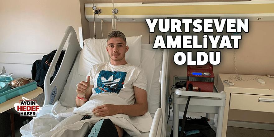 Yurtseven ameliyat oldu