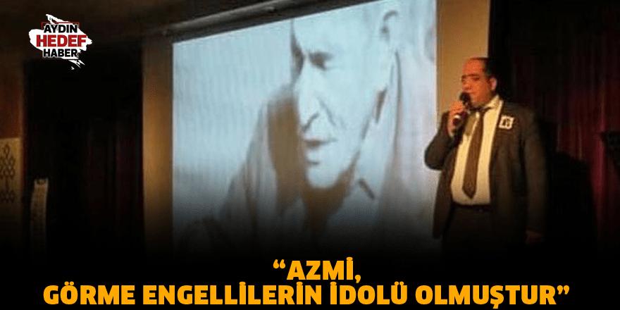 """""""Azmi, görme engellilerin idolü olmuştur"""""""
