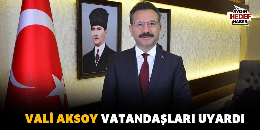Vali Aksoy vatandaşları uyardı