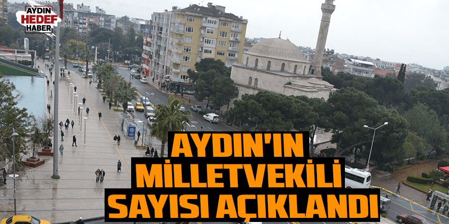 Aydın'ın milletvekili sayısı açıklandı