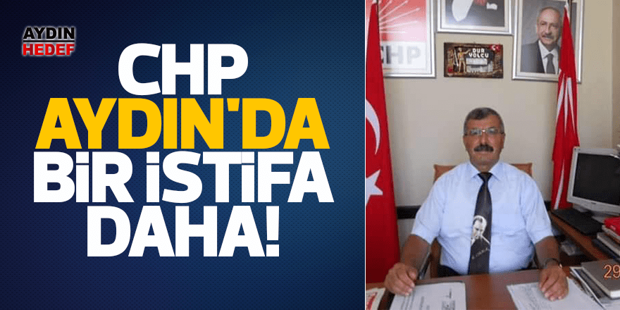 CHP Aydın'da bir istifa daha!