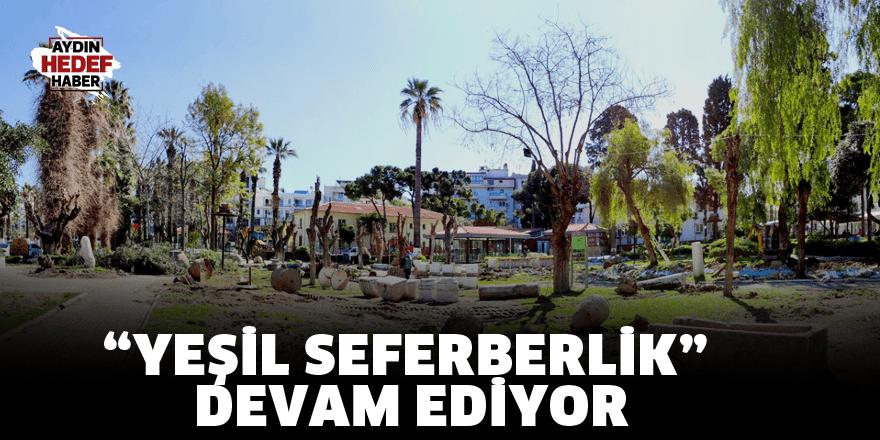 """""""YEŞİL SEFERBERLİK"""" DEVAM EDİYOR"""