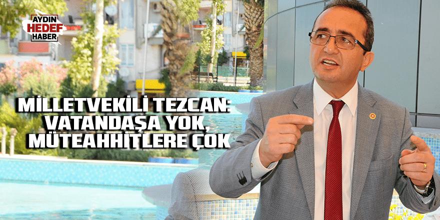 Milletvekili Tezcan: Vatandaşa yok, müteahhitlere çok