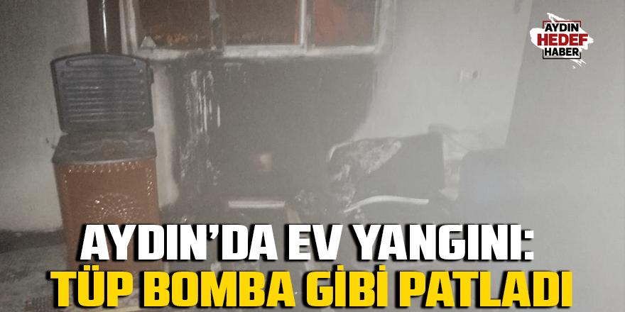 Aydın'da ev yangını: Tüp bomba gibi patladı