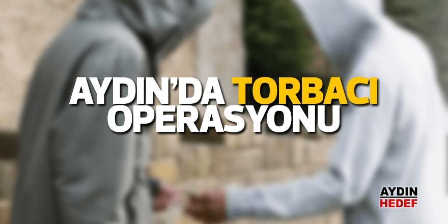Aydın'da torbacı operasyonu