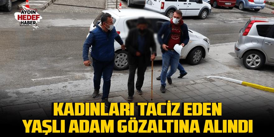 Kadınları taciz eden yaşlı adam gözaltına alındı