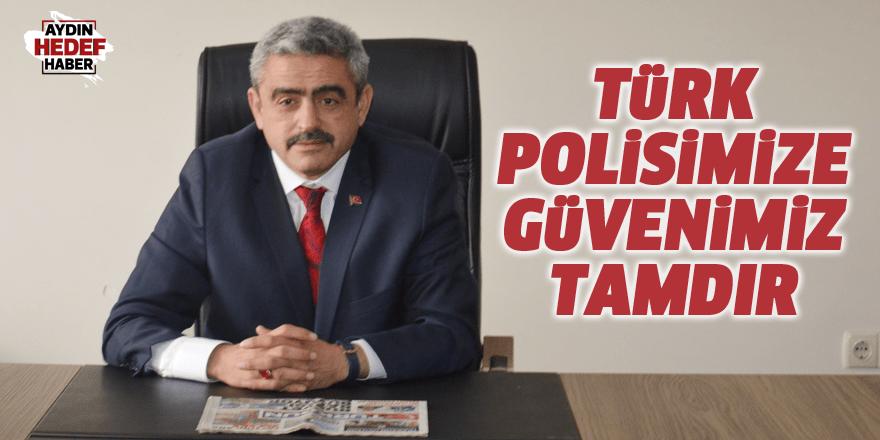 Türk polisimize güvenimiz tamdır