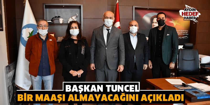 Başkan Tuncel bir maaşı almayacağını açıkladı