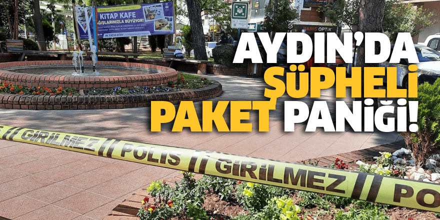 Aydın'da şüpheli paket paniği