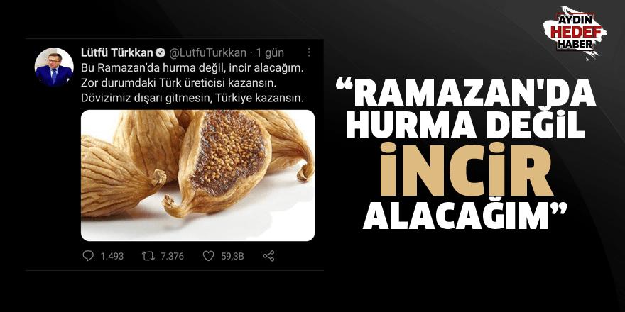 """""""Ramazan'da hurma değil, incir alacağım"""""""