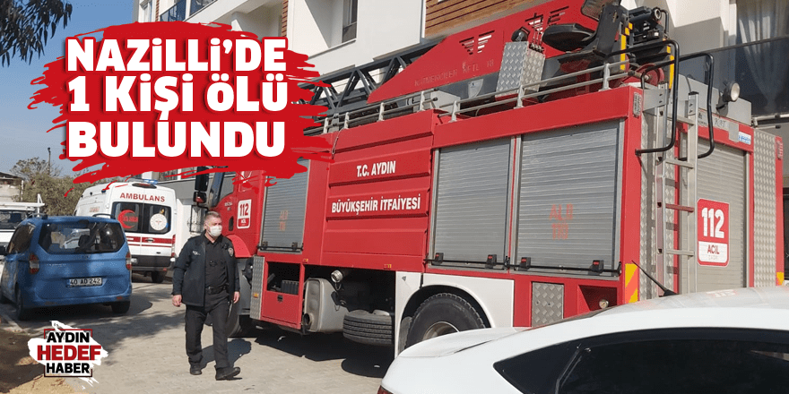 Nazilli'de 1 kişi ölü bulundu