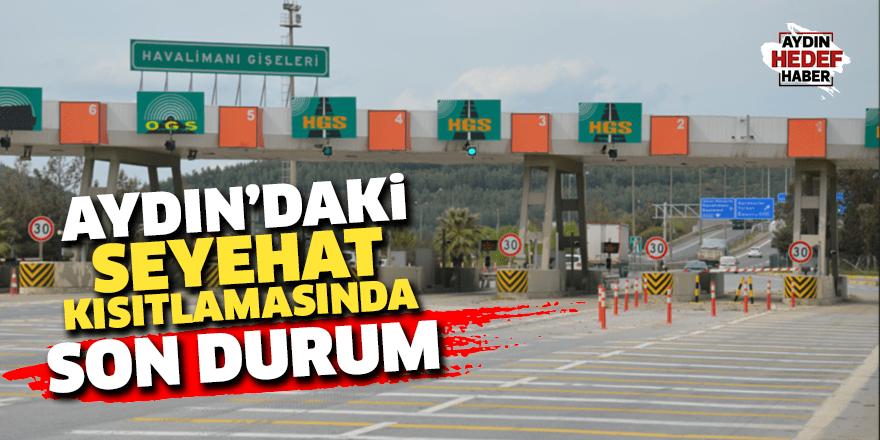 Aydın'daki seyahat kısıtlamasında son durum