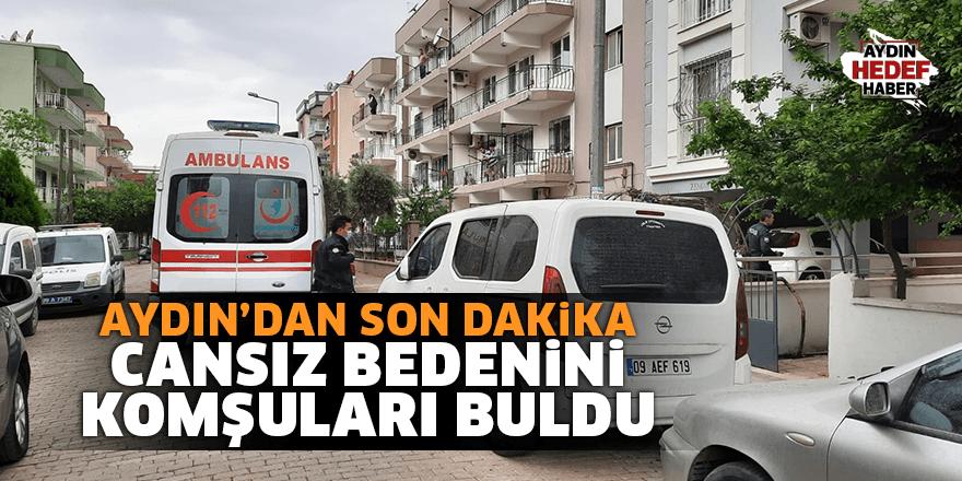 Aydın'da son dakika! Cansız bedenini komşuları buldu