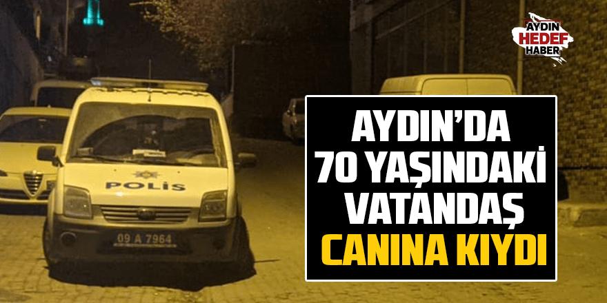 Aydın'da 70 yaşındaki bir vatandaş canına kıydı