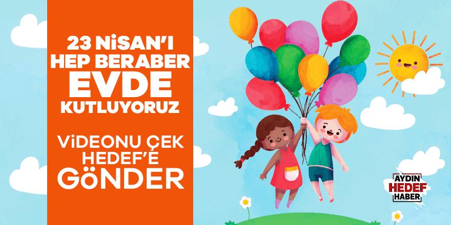 Aydın'da 23 Nisan'ı beraber evde kutluyoruz