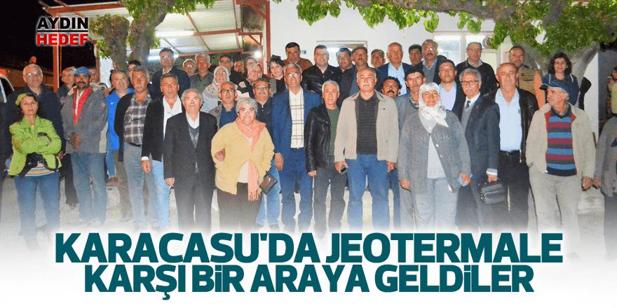 Karacasu'da jeotermale karşı bir araya geldiler