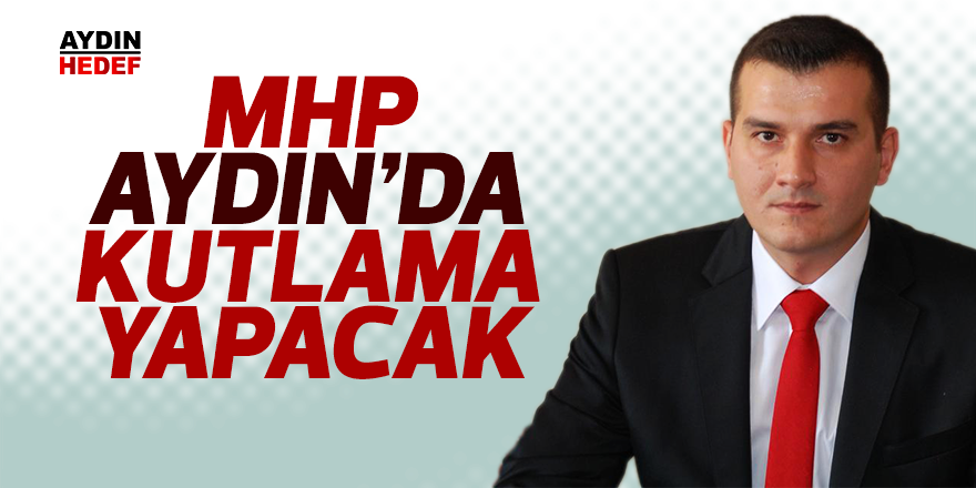 MHP Aydın'da kutlama yapacak