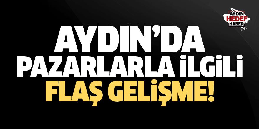 Aydın'da pazarlarla ilgili flaş gelişme!
