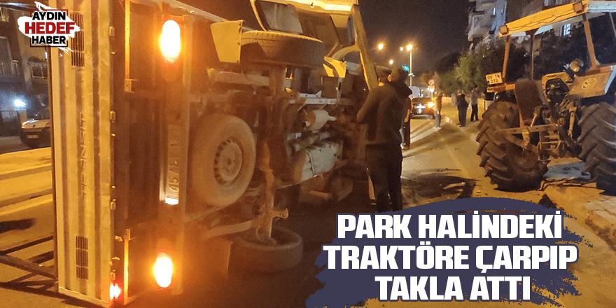Park halindeki traktöre çarpıp takla attı
