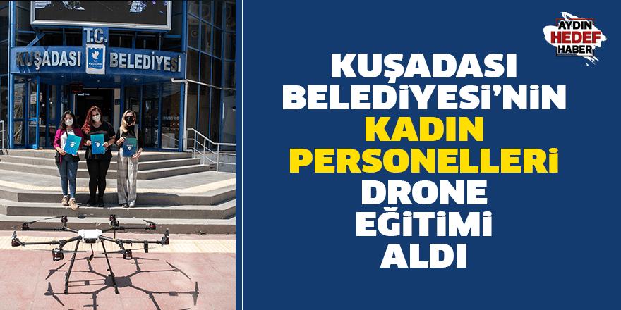 Kuşadası Belediyesi'nin kadın personelleri drone eğitimi aldı
