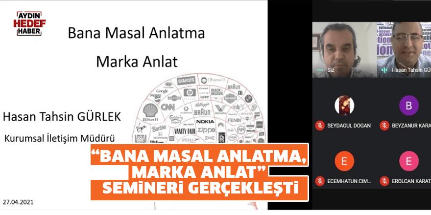 """""""Bana Masal Anlatma, Marka Anlat"""" Semineri Gerçekleşti"""