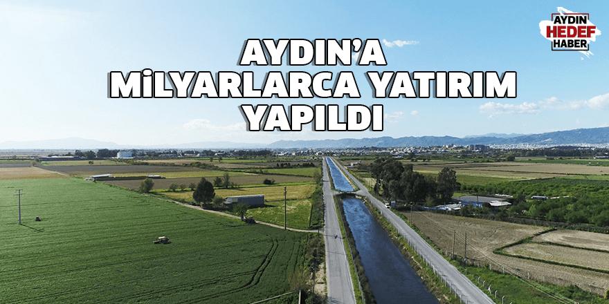 Aydın'a milyarlarca yatırım yapıldı