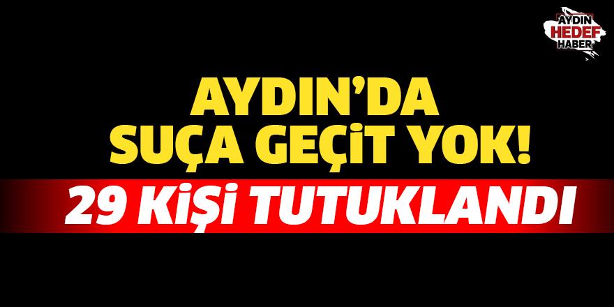 Aydın'da suça geçit yok! 29 kişi tutuklandı