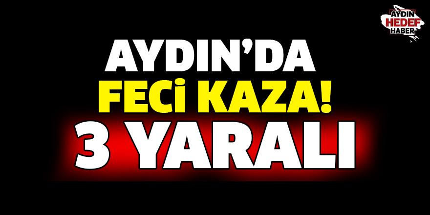 Aydın'da feci kaza! 3 yaralı