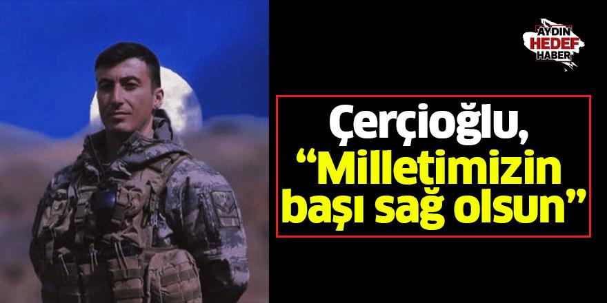 """Çerçioğlu, """"Milletimizin başı sağ olsun"""""""