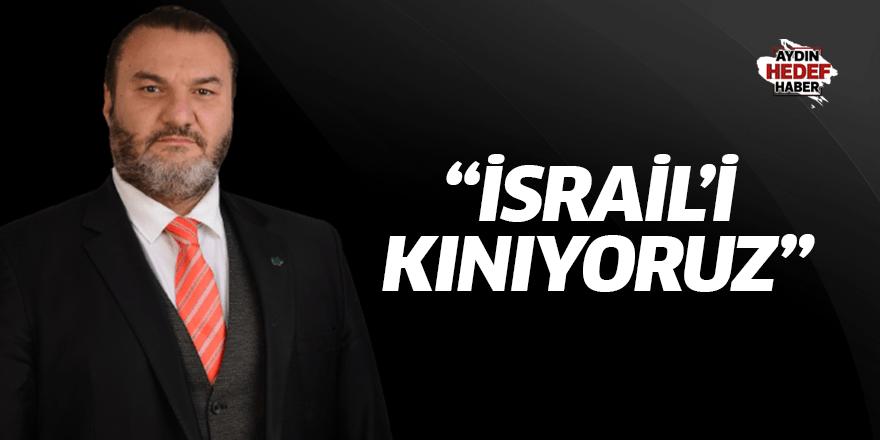 """""""İsrail'i kınıyoruz"""""""