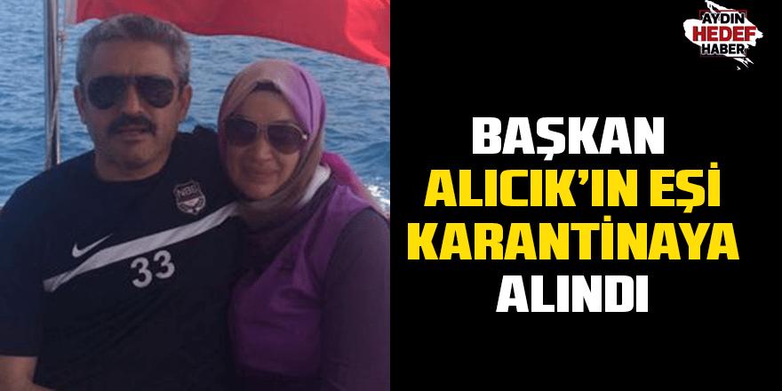 Başkan Alıcık'ın eşi karantinaya alındı