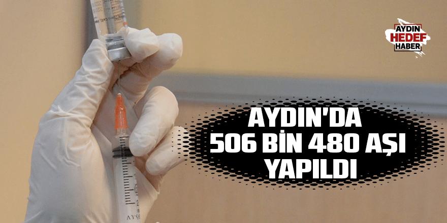 Aydın'da 506 bin 480 aşı yapıldı