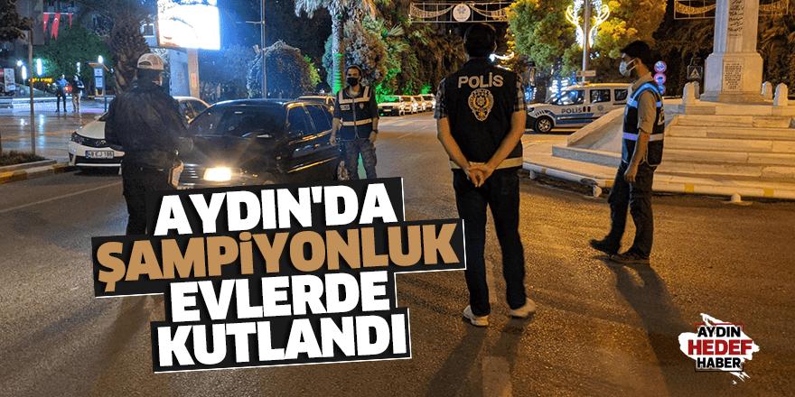 Aydın'da şampiyonluk evlerde kutlandı