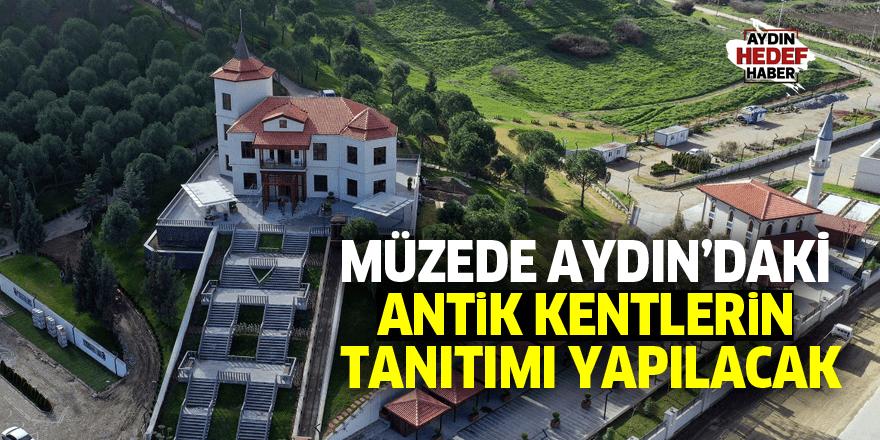 Müzede Aydın'daki antik kentlerin tanıtımı yapılacak