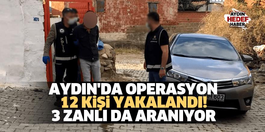 Aydın'da operasyon: 12 kişi yakalandı! 3 zanlı da aranıyor