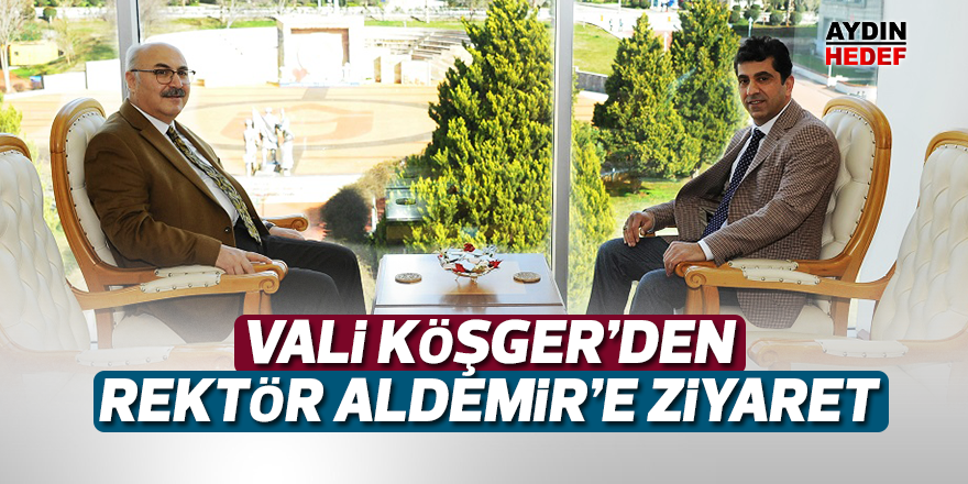 Vali Köşger'den Rektör Aldemir'e ziyaret