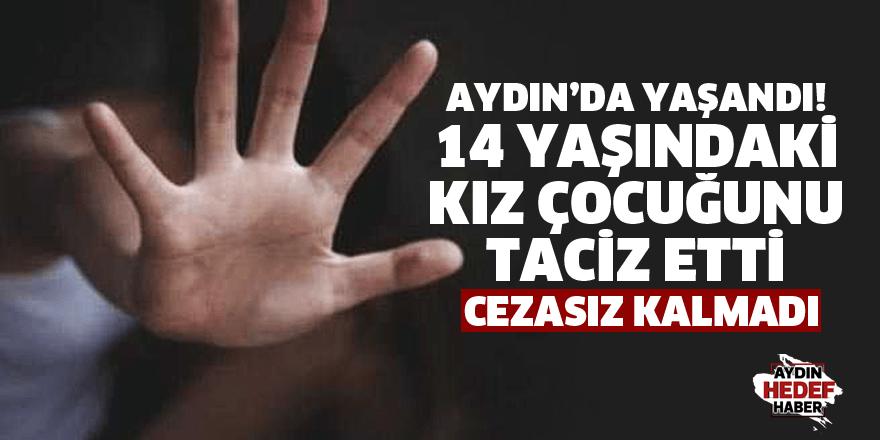 Aydın'da yaşandı! 14 yaşındaki kız çocuğunu taciz etti