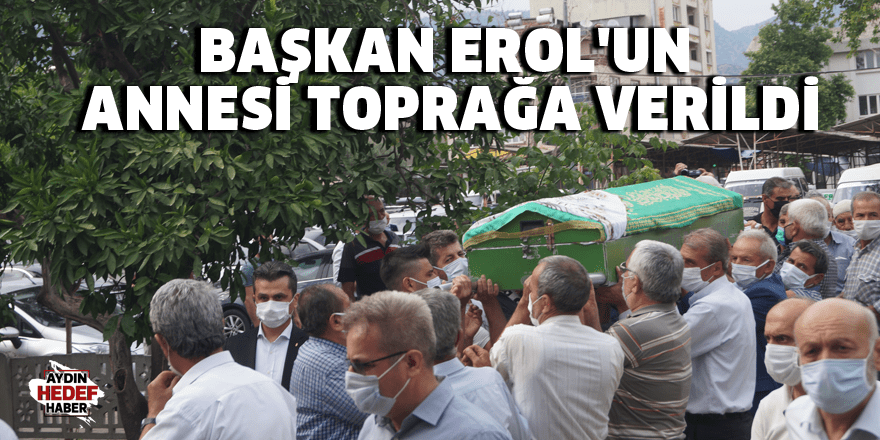 Başkan Erol'un annesi toprağa verildi