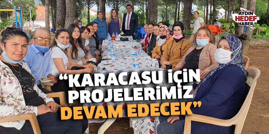 """""""Karacasu için projelerimiz devam edecek"""""""