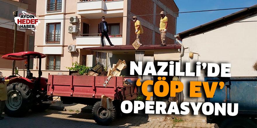 Nazilli'de çöp ev operasyonu