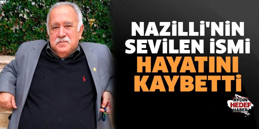 Nazilli'nin sevilen ismi hayatını kaybetti