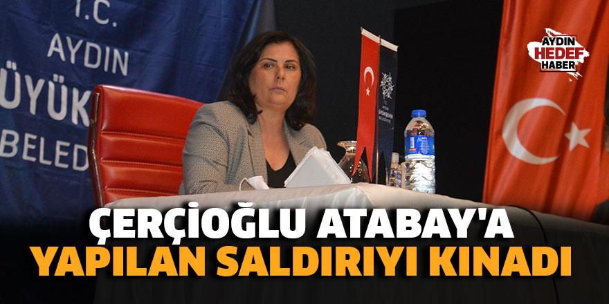 Çerçioğlu Atabay'a yapılan saldırıyı kınadı