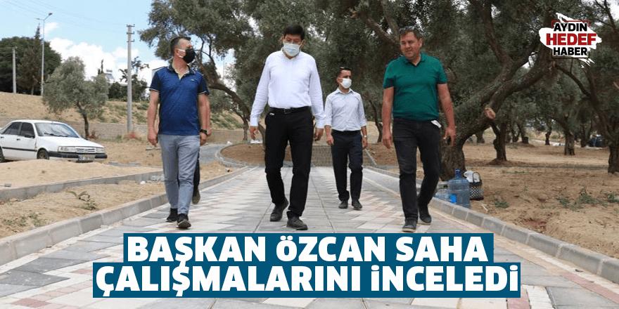 Başkan Özcan saha çalışmalarını inceledi