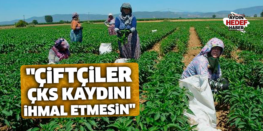 """""""Çiftçiler ÇKS kaydını ihmal etmesin"""""""