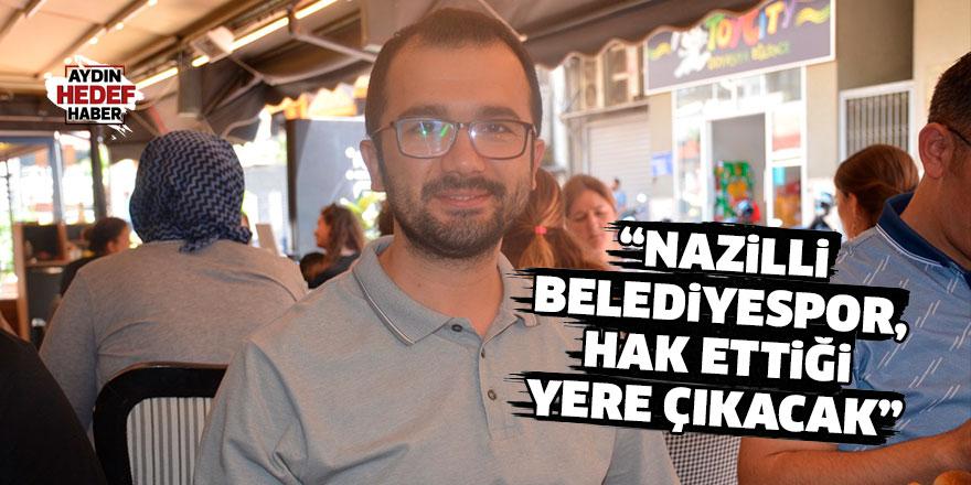 """""""Nazilli Belediyespor, hak ettiği yere çıkacak"""""""