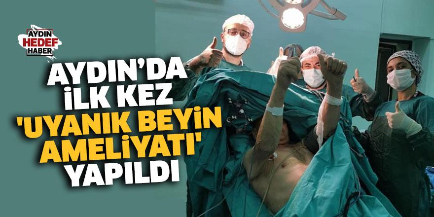 Aydın'da ilk kez 'uyanık beyin ameliyatı' yapıldı