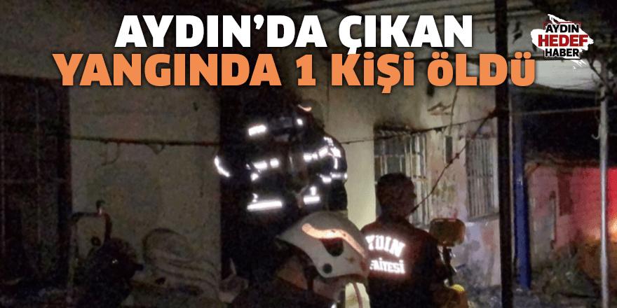 Aydın'da çıkan yangında 1 kişi öldü