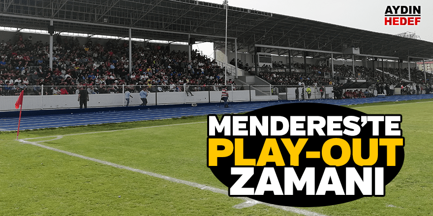 Menderes'te play-out zamanı