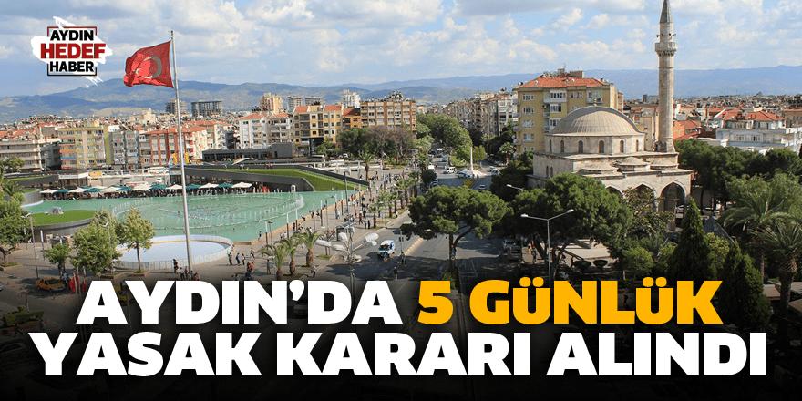 Aydın'da 5 günlük yasak kararı alındı