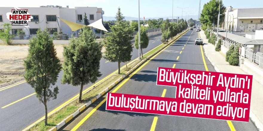 Büyükşehir Aydın'ı kaliteli yollarla buluşturmaya devam ediyor